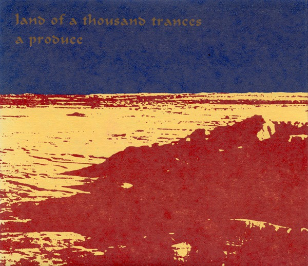 A Produce  — Land of a Thousand Trances