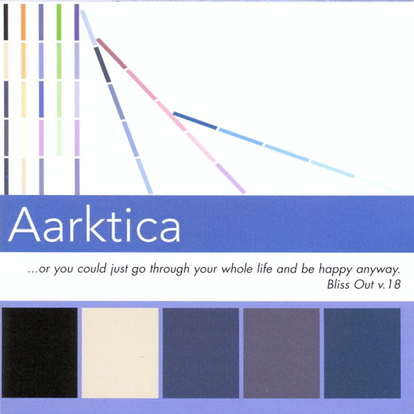 Aarktica — ...Or You Could Just Go Through Your Whole Life And Be Happy Anyway