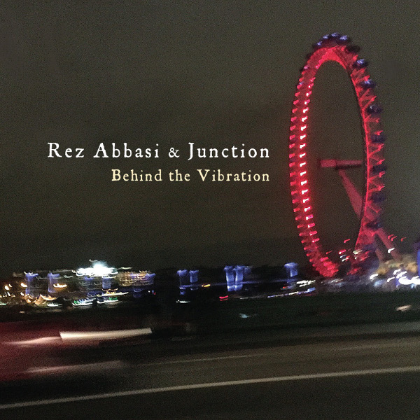 Rez Abbasi & Junction — Behind the Vibration