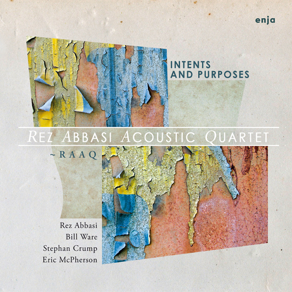 Rez Abbasi Acoustic Quartet (RAAQ) — Intents and Purposes