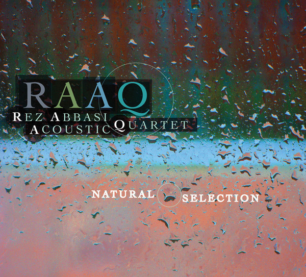 Rez Abbasi Acoustic Quartet (RAAQ) — Natural Selection