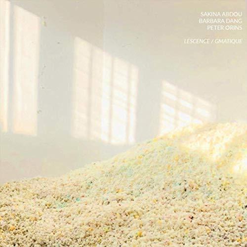 Sakina Abdou / Barbara Dang / Peter Orins — Lescence / Gmatique
