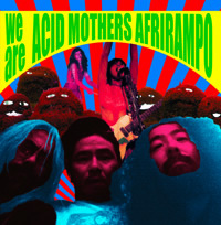 Acid Mothers Afrirampo — We Are Acid Mothers Afrirampo