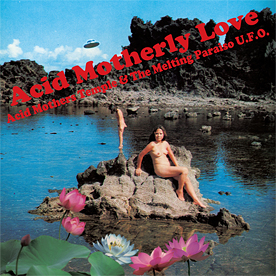 Acid Mothers Temple & the Melting Paraiso U.F.O. — Acid Motherly Love