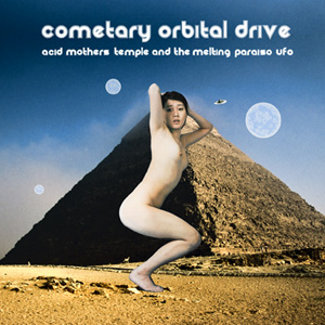 Acid Mothers Temple & the Melting Paraiso U.F.O. — Cometary Orbital Drive