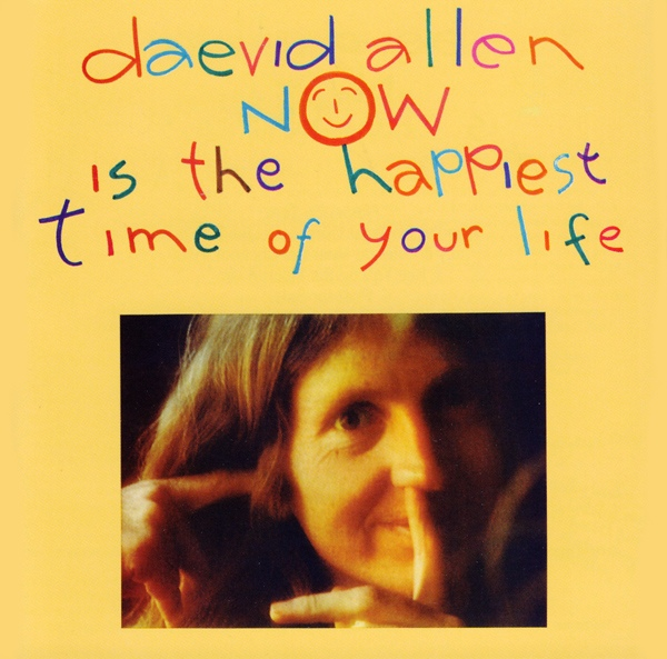 Daevid Allen — Now Is the Happiest Time of Your Life