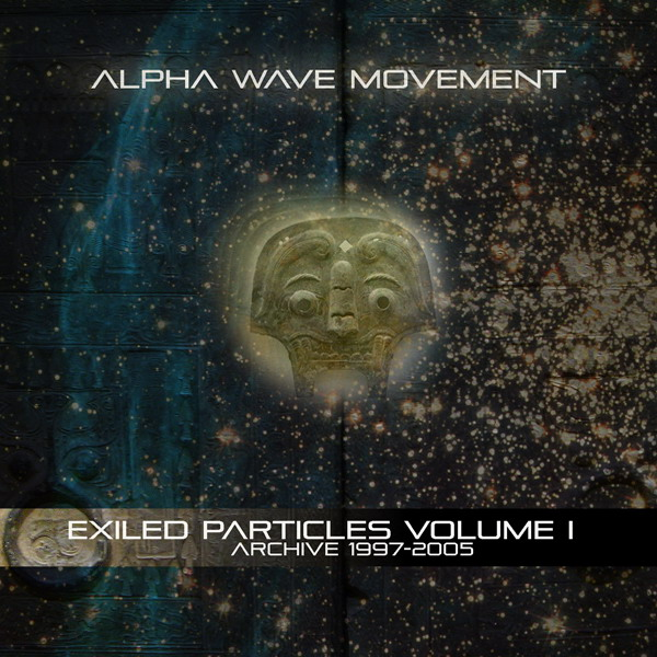 Alpha Wave Movement — Exiled Particles, Volume 1