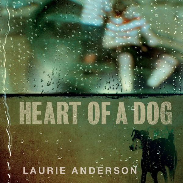 Laurie Anderson — Heart of a Dog