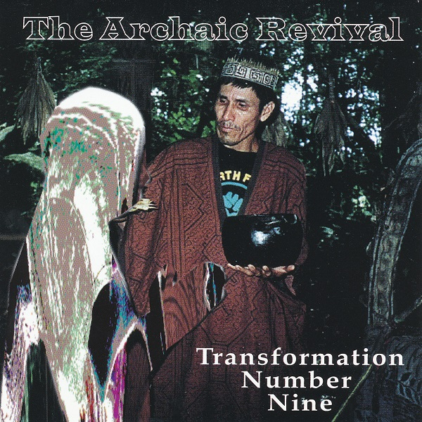 The Archaic Revival — Transformation Number Nine