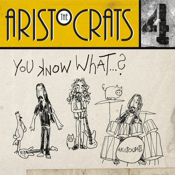 The Aristocrats — You Know What...?