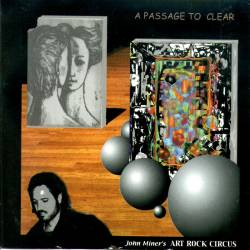 John Miner's Art Rock Circus — A Passage to Clear