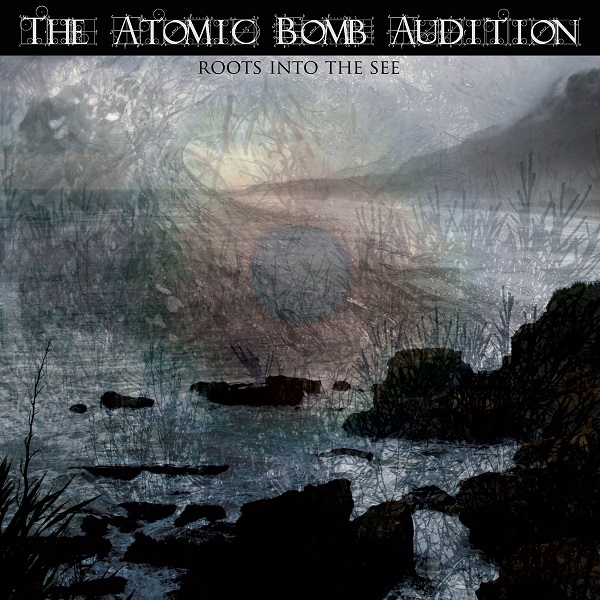 The Atomic Bomb Audition — Roots into the See