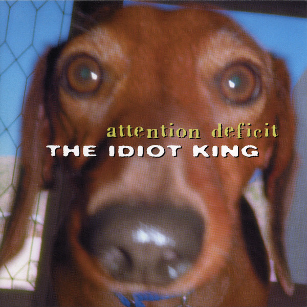 Attention Deficit — The Idiot King