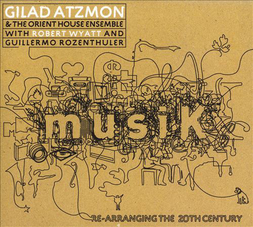 Gilad Atzmon & The Orient House Ensemble — musiK / Re-Arranging the 20th Century