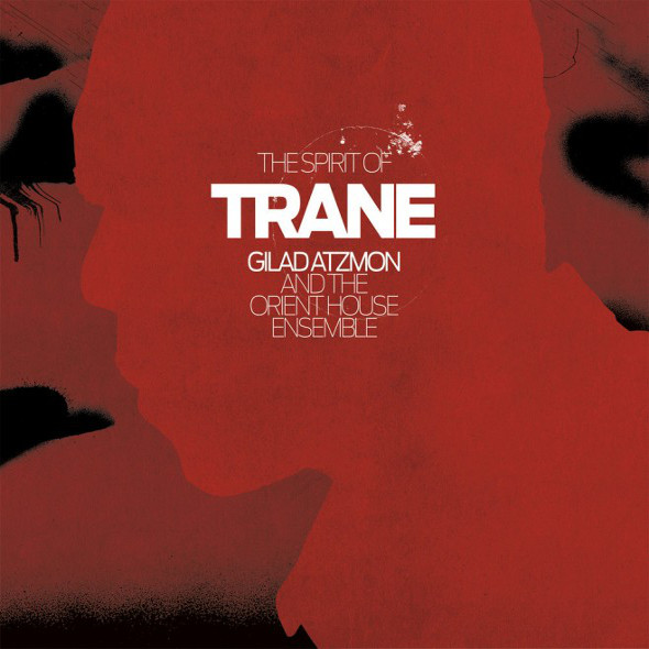 Gilad Atzmon and the Orient House Ensemble — The Spirit of Trane