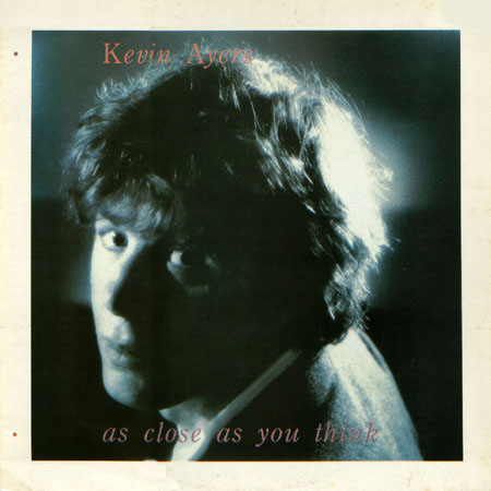 Kevin Ayers — As Close As You Think