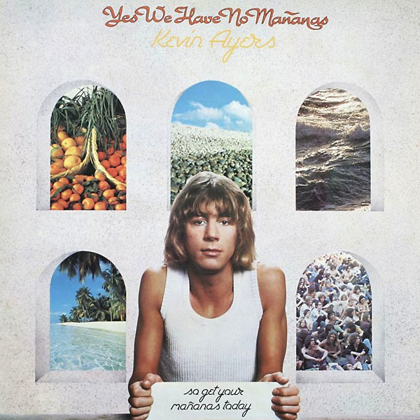 Kevin Ayers — Yes We Have No Mañanas, So Get Your Mañanas Today
