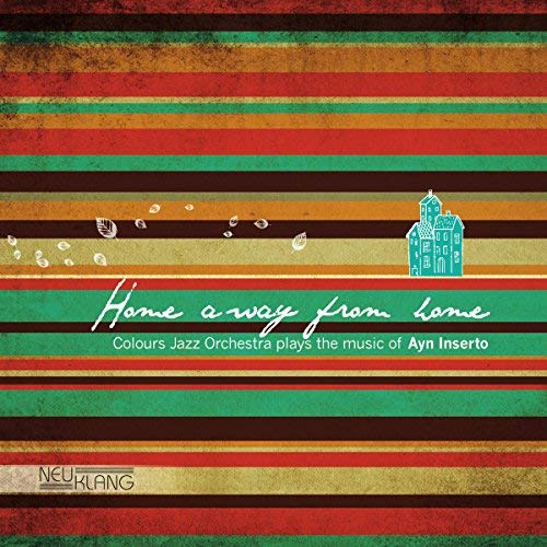 Ayn Inserto — Home Away from Home - Colours Jazz Orchestra Plays the Music of Ayn Inserto