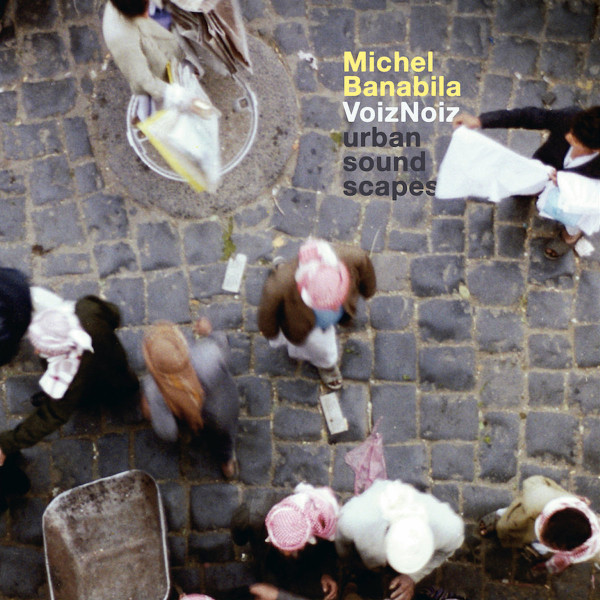 Michel Banabila — VoizNoiz - Urban Soundscapes