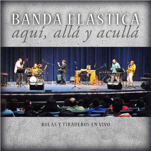 Banda Elástica — Aquí, Allá y Acullá