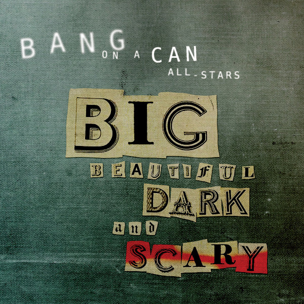 Bang on a Can All-Stars — Big Beautiful Dark and Scary