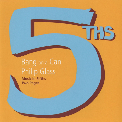 Bang on a Can — Philip Glass - Music In Fifths / Two Pages