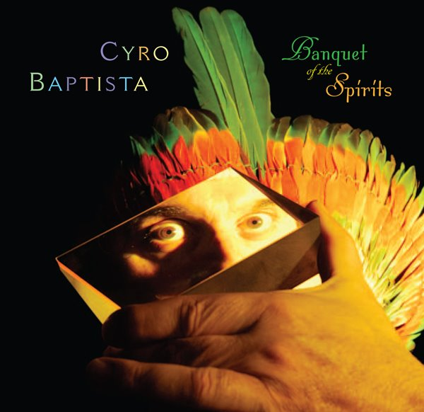 Cyro Baptista — Banquet of the Spirits