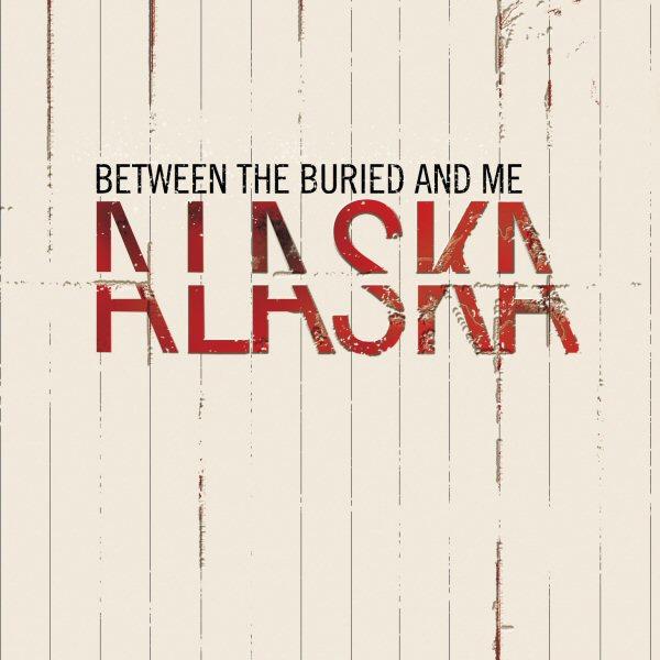 Between the Buried and Me — Alaska