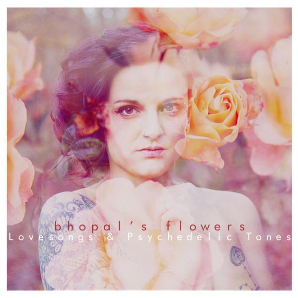 Bhopal's Flowers — Lovesongs & Psychedelic Tones