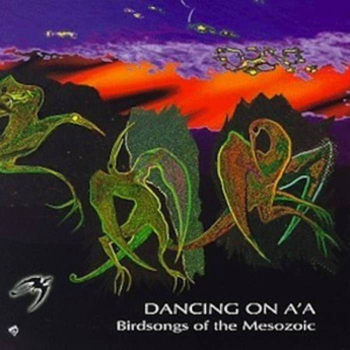 Birdsongs of the Mesozoic- Dancing on A'a cover