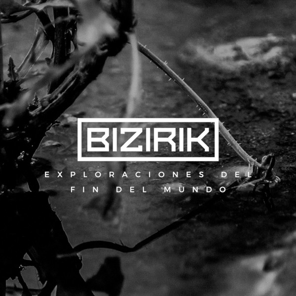 Bizirik — Exploraciones del Fin del Mundo