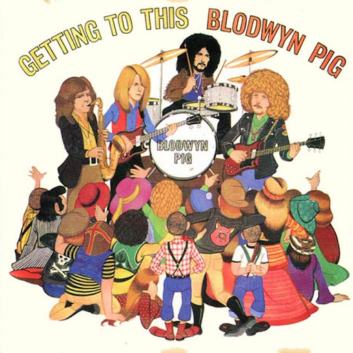 Blodwyn Pig — Getting to This