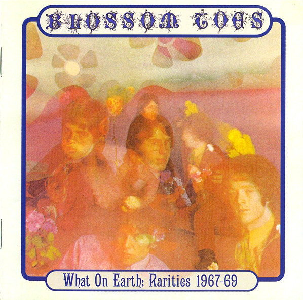 Blossom Toes — What on Earth: Rarities 1967-69