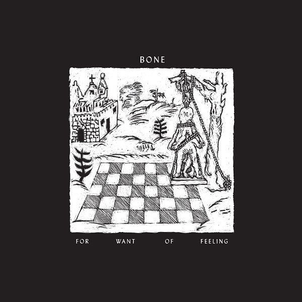 Bone — For Want of Feeling