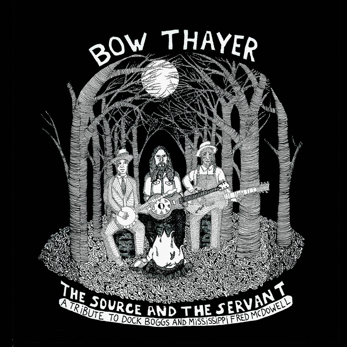 Bow Thayer — The Source and the Servant - A Tribute to Dock Boggs & Mississippi Fred McDowell