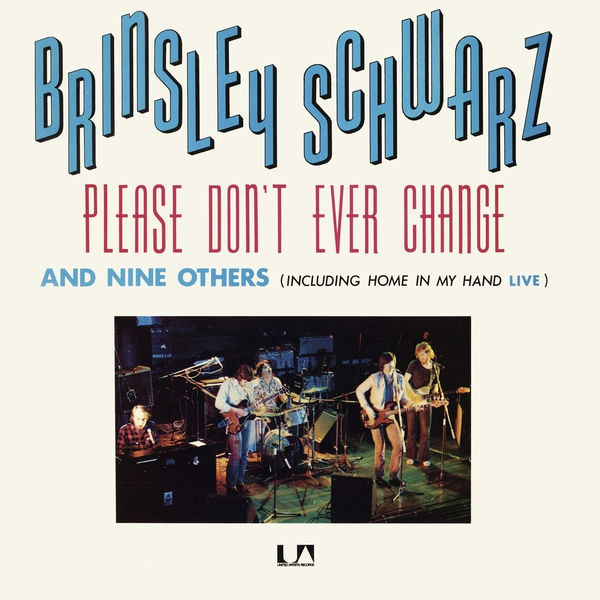 Brinsley Schwarz — Please Don't Ever Change