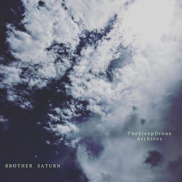 Brother Saturn — The Sleep Drone Archives