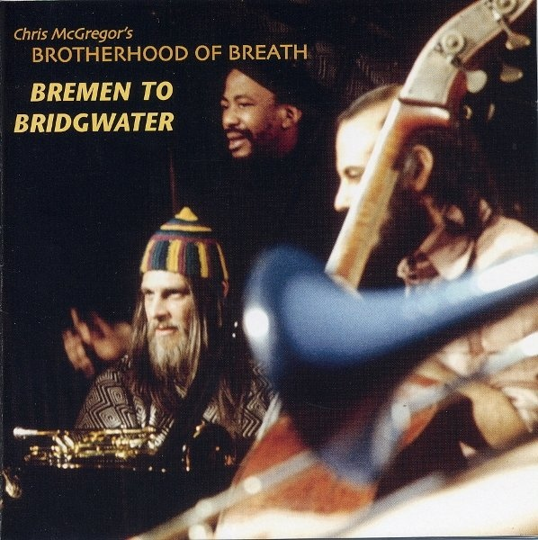 Chris McGregor's Brotherhood of Breath — Bremen to Bridgwater