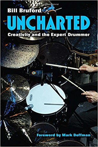 Bill Bruford — Uncharted: Creativity and the Expert Drummer