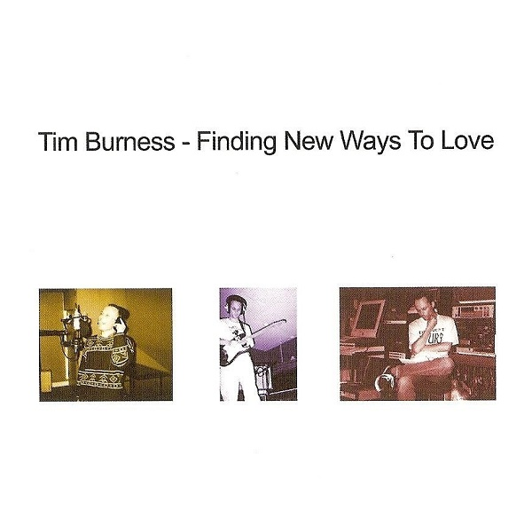 Tim Burness — Finding New Ways to Love