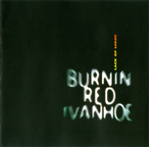 Burnin Red Ivanhoe — Lack of Light