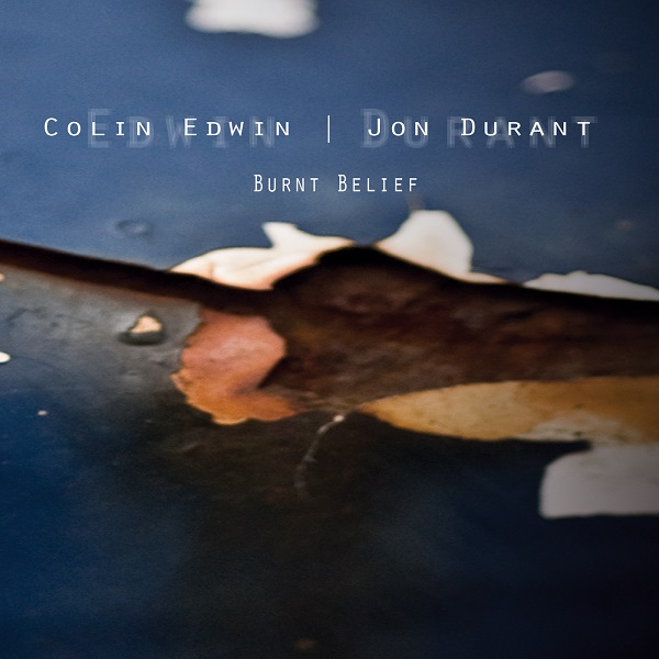Colin Edwin / Jon Durant (Burnt Belief) — Burnt Belief