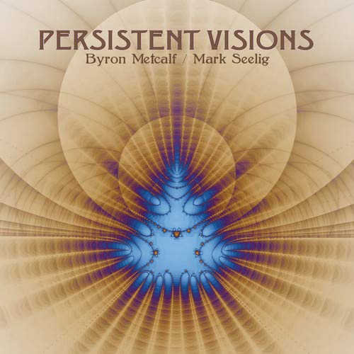 Byron Metcalf / Mark Seelig — Persistent Visions