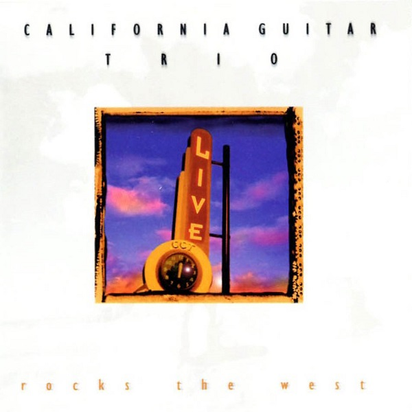 California Guitar Trio  — Rocks The West