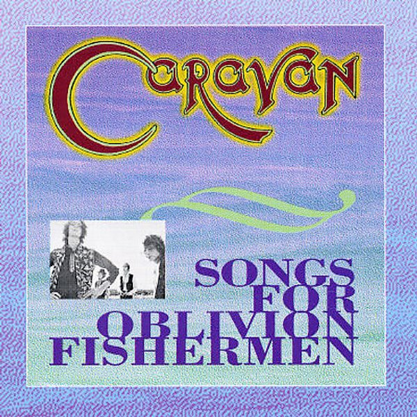 Caravan — Songs for Oblivion Fishermen