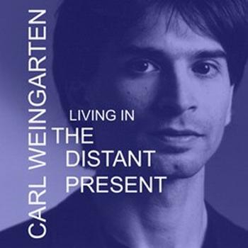 Carl Weingarten — Living in the Distant Present