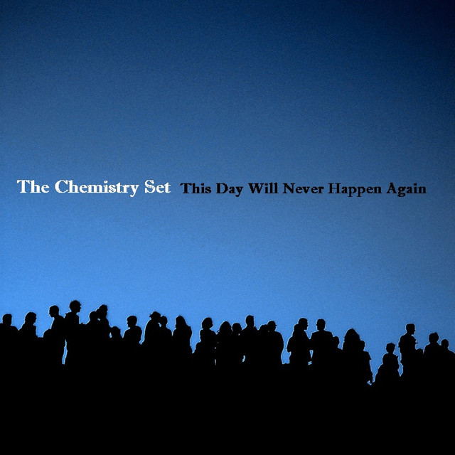The Chemistry Set — This Day Will Never Happen Again
