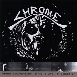 Chrome — Chrome Flashback / Chrome Live / The Best Of