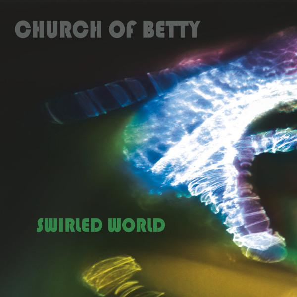 Church of Betty — Swirled World
