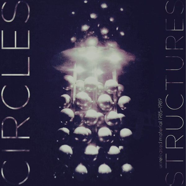 Circles — Structures - Unreleased Material 1985-1989